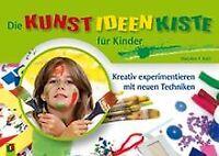 Die Kunst-Ideen-Kiste für Kinder: Kreativ experimentiere...   Buch   Zustand gut