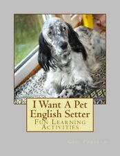 I Want A Pet English Setter: Fun Learning Activities