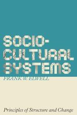 Sociocultural Systems: Principles of Structure and Change, Elwell, Frank L.