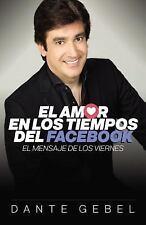 Amor en Tiempos Del Facebook : El Mensaje de los Viernes by Dante Gebel...