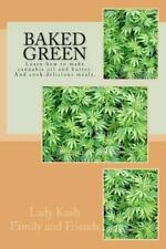 Baked Green : How to Make Cannibis Oil, Butter and Cook Delicious Meals! by...