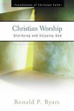 Christian Worship: Glorifying and Enjoying God (The Foundations of Christian Fa
