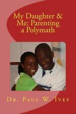 My Daughter and Me: Parenting a Polymath by Paul Ivey (2016, Paperback)