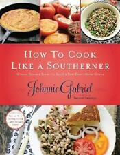 How to Cook Like a Southerner: Classic Recipes from the South's Best Down-Home C
