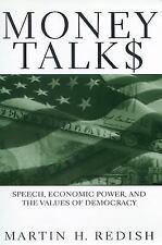 Money Talks : Speech, Economic Power, and the Values of Democracy by Martin...