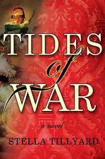 Tides of War : A Novel by Stella Tillyard (2011, Hardcover) 1ST U.S. HC ED NEW