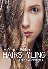 Charles Worthington: The Complete Book of Hairstyling, Charles Worthington, New