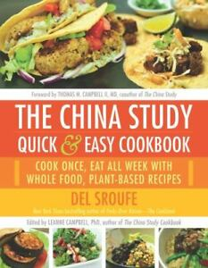 The China Study Quick & Easy Cookbook: Cook Once, Eat All Week with Whole Food,