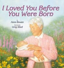 NEW I Loved You Before You Were Born by Anne Bowen