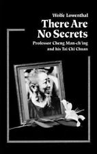 There Are No Secrets: Professor Cheng Man Ch'ing and His T'ai Chi Chuan: By L...