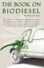 The Book on Biodiesel : The How to Guide for making your own biodiesel fuel -...