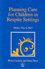 Planning Care for Children in Respite Settings: Hello, This Is Me by Helen Lave