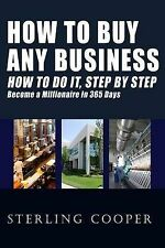 How To Buy Any Business How To Do It, Step By Step: Become A Millionaire In 365
