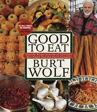 GOOD TO EAT Burt Wolf recipes from TVs food & travel journalist 1999 1st edition