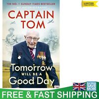 Tomorrow Will Be A Good Day: My Autobiography by Sir Captain Tom Moore Hardcover