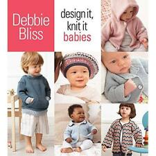 Design It, Knit It: Babies - Spiral-bound NEW Bliss, Debbie 2010-08-07