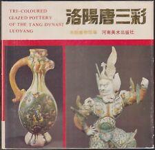 Tri-coloured Glazed Pottery of the Tang Dynasty Luoyang~1985~Tang San Cai~HC/DJ