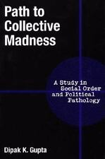 Path to Collective Madness : A Study in Social Order and Political Pathology...
