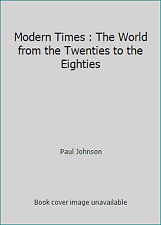 Modern Times : The World from the Twenties to the Eighties by Paul Johnson