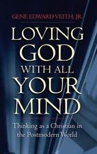 Loving God with All Your Mind: Thinking as a Christian in the Postmodern World,
