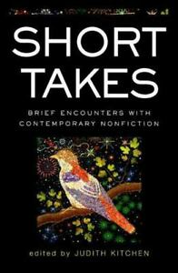 Short Takes : Brief Encounters with Contemporary Nonfiction by Judith Kitchen...