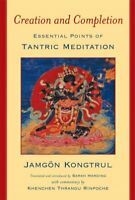 Creation and Completion : Essential Points of Tantric Mediation, Paperback by...