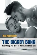 The Bigger Bang : Everything You Need to Know about Anal Sex by Axel...