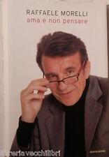 AMA E NON PENSARE Raffaele Morelli Mondadori 2007 Prima edizione Psicologia di