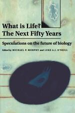 What Is Life? the Next Fifty Years : Speculations on the Future of Biology...