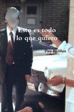 Esto Es Todo lo Que Quiero by Pau Roldan (2014, Paperback / Paperback)