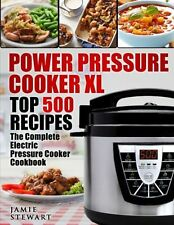 Power Pressure Cooker XL Top 500 Recipes : The Complete Electric Pressure Cooker Cookbook by Jamie Stewart (2017, Paperback)