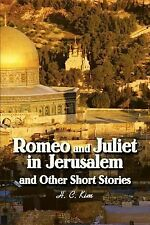 Romeo and Juliet in Jerusalem and Other Short Stories by H. C. Kim (2003,...