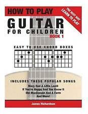 How To Play Guitar For Children Book 1: The Best Way To Learn And Play (Volume 1