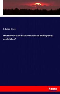 Hat Francis Bacon die Dramen William Shakespeares geschrieben? [German]