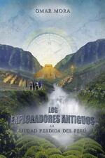 Los Exploradores Antiguos : La Ciudad Perdida Del Peru by Omar Mora (2014,...
