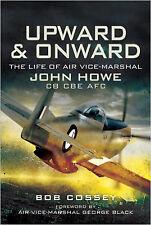 Upward and Onward: Life of Air Vice-Marshal John Howe CB, CBE, AFC, New, Bob Cos
