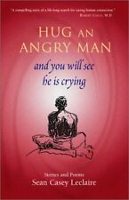 Hug An Angry Man and You Will See He Is Crying