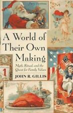 A World Of Their Own Making: Myth, Ritual, And The Quest For Family Values Gill
