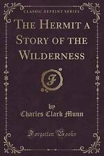 The Hermit a Story of the Wilderness (Classic Reprint) by Charles Clark Munn...