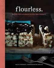 Flourless.: Recipes for Naturally Gluten-Free Desserts by Spiridakis, Nicole