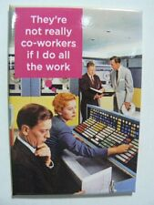 Ephemera Magnet They're Not Really Coworkers If I Do All The Work Humor E6519