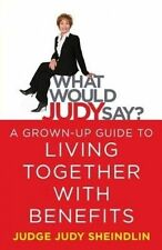 NEW What Would Judy Say?: A Grown-Up Guide to Living Together with Benefits