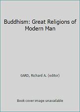 Buddhism: Great Religions of Modern Man by Gard, Richard A. (editor)