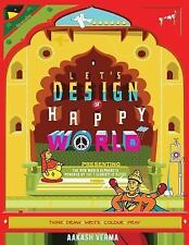 Let's Design a Happy World : Powered by the 5 Elements of Nature by Aakash...