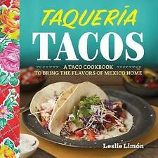 Taqueria Tacos: A Taco Cookbook to Bring the Flavors of Mexico Home by Leslie Limon (Paperback / softback, 2016)