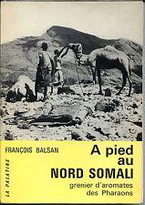A PIED AU NORD SOMALI Grenier d'aromates des Pharaons - F. Balsan 1965 - Afrique