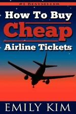 How to Buy Cheap Airline Tickets by Emily Kim (2012, Paperback)