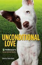Unconditional Love: PetRescue's Great Animal Stories Edited by Saskia Adams 2017