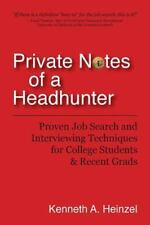 Private Notes of a Headhunter: Proven Job Search and Interviewing Techniques for