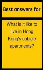 Best Answers for What Is It Like to Live in Hong Kong's Cubicle Apartments?...